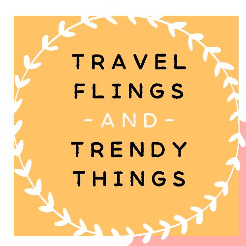 Travel Flings and Trendy Things